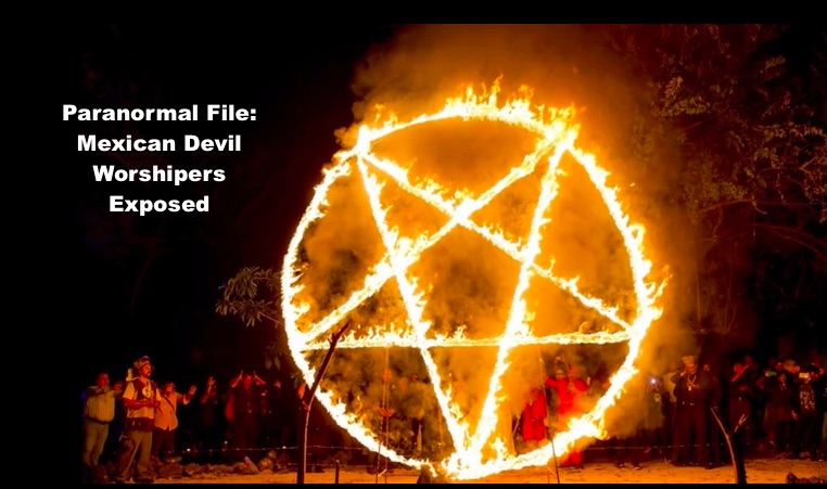 Paranormal File Mexican Devil Worshipers Exposed