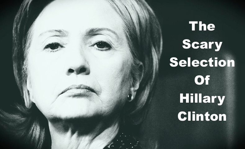 The Scary Selection Of Hillary Clinton