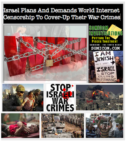 Israel Plans And Demands World Internet Censorship To Cover-Up Their War Crimes